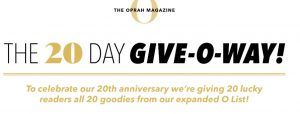 O The Oprah Magazine 20th Anniversary Give-O-way Sweepstakes